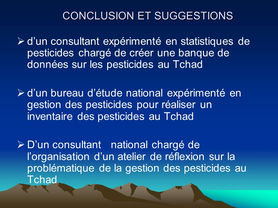 CONCLUSION ET SUGGESTIONS dun consultant expérimenté en statistiques de pesticides chargé de créer une banque de données sur les pesticides au Tchad d