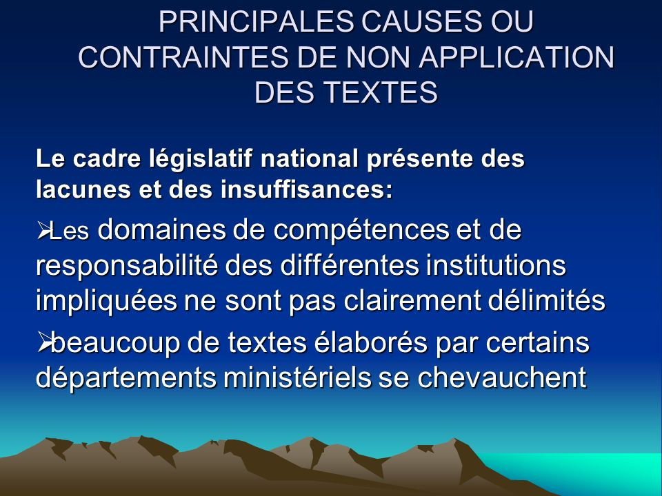 PRINCIPALES CAUSES OU CONTRAINTES DE NON APPLICATION DES TEXTES Le cadre législatif national présente des lacunes et des insuffisances: Les domaines d
