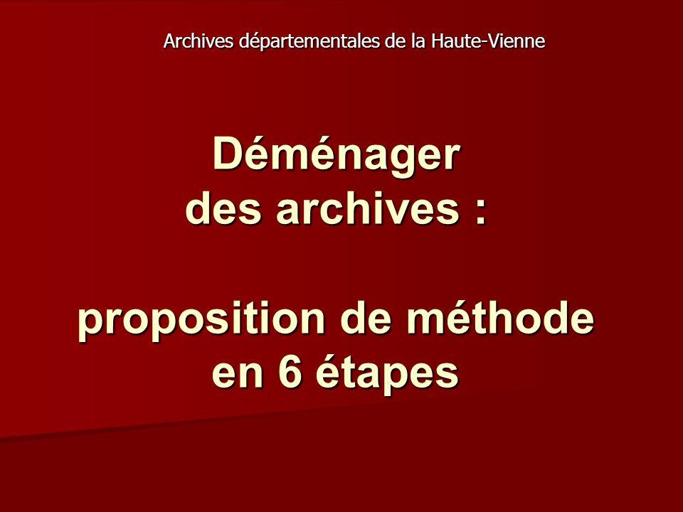 Déménager des archives : proposition de méthode en 6 étapes Archives départementales de la Haute-Vienne