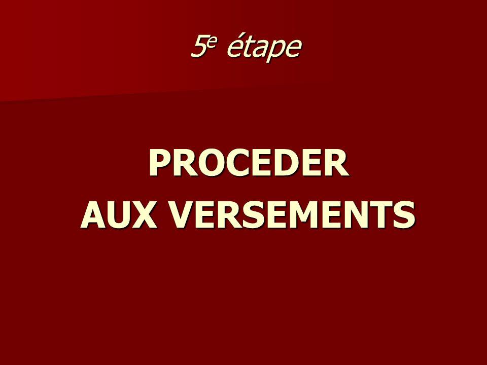 5 e étape PROCEDER AUX VERSEMENTS