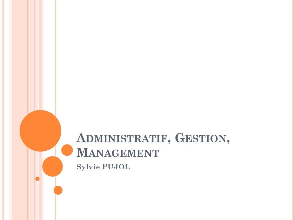 A DMINISTRATIF, G ESTION, M ANAGEMENT Sylvie PUJOL