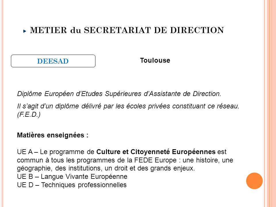 METIER du SECRETARIAT DE DIRECTION Diplôme Européen dEtudes Supérieures dAssistante de Direction. Il sagit dun diplôme délivré par les écoles privées