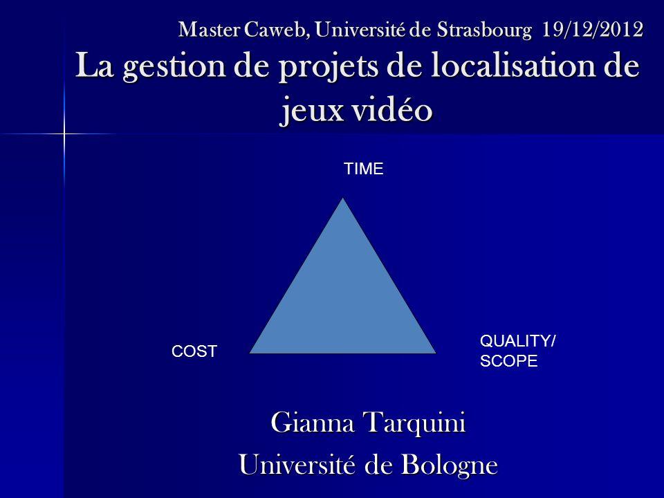 Master Caweb, Université de Strasbourg 19/12/2012 La gestion de projets de localisation de jeux vidéo Master Caweb, Université de Strasbourg 19/12/201