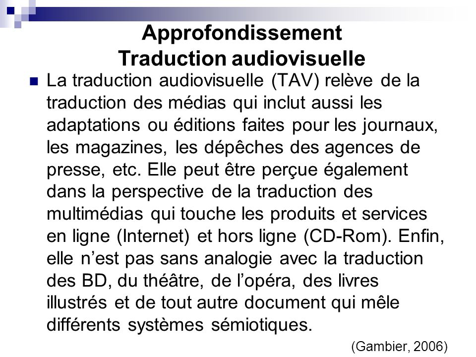 Approfondissement Traduction audiovisuelle La traduction audiovisuelle (TAV) relève de la traduction des médias qui inclut aussi les adaptations ou éd