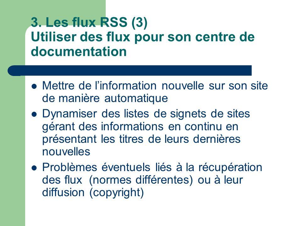 3. Les flux RSS (3) Utiliser des flux pour son centre de documentation Mettre de linformation nouvelle sur son site de manière automatique Dynamiser d