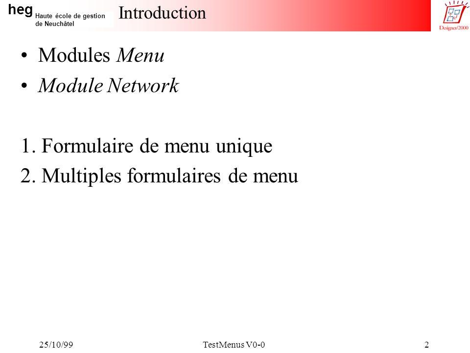 heg Haute école de gestion de Neuchâtel 25/10/99TestMenus V0-013 Code de la structure de menu procedure FirstPage(Z_DIRECT_CALL in boolean) is begin WSGL.NavLinks(WSGL.MENU_LONG, Menu M , 0); WSGL.NavLinks(WSGL.MENU_LONG, Formulaire F1 , 1, f1$.startup ); WSGL.NavLinks(WSGL.MENU_LONG, Menu M2 , 1); WSGL.NavLinks(WSGL.MENU_LONG, Formulaire F21 , 2, f21$.startup ); WSGL.NavLinks(WSGL.MENU_LONG, Formulaire F22 , 2, f22$.startup ); WSGL.NavLinks(WSGL.MENU_LONG, Menu M3 , 1); WSGL.NavLinks(WSGL.MENU_LONG, Menu M31 , 2); WSGL.NavLinks(WSGL.MENU_LONG, Formulaire F311 , 3, f311$.startup ); WSGL.NavLinks(WSGL.MENU_LONG, Formulaire F312 , 3, f312$.startup ); WSGL.NavLinks(WSGL.MENU_LONG, Formulaire F32 , 2, f32$.startup ); WSGL.NavLinks(WSGL.MENU_LONG, WSGL.MsgGetText(107,WSGLM.DSP107_ABOUT), 0, f$.showabout ); WSGL.NavLinks; end;