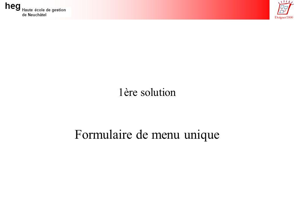 heg Haute école de gestion de Neuchâtel 25/10/99TestMenus V0-08 1. Formulaire de menu unique