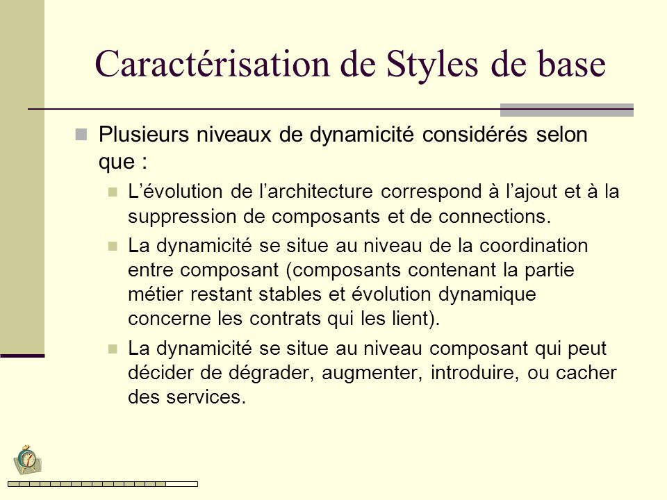 Caractérisation de Styles de base Plusieurs niveaux de dynamicité considérés selon que : Lévolution de larchitecture correspond à lajout et à la suppression de composants et de connections.