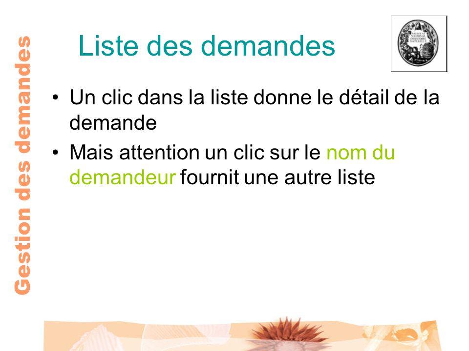 Gestion des demandes Liste des demandes Un clic dans la liste donne le détail de la demande Mais attention un clic sur le nom du demandeur fournit une