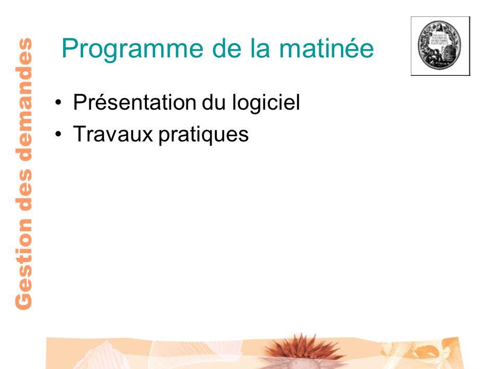 Gestion des demandes Programme de la matinée Présentation du logiciel Travaux pratiques
