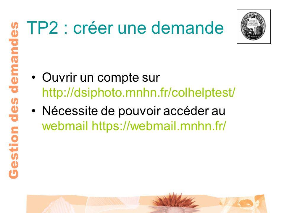 Gestion des demandes TP2 : créer une demande Ouvrir un compte sur http://dsiphoto.mnhn.fr/colhelptest/ Nécessite de pouvoir accéder au webmail https:/