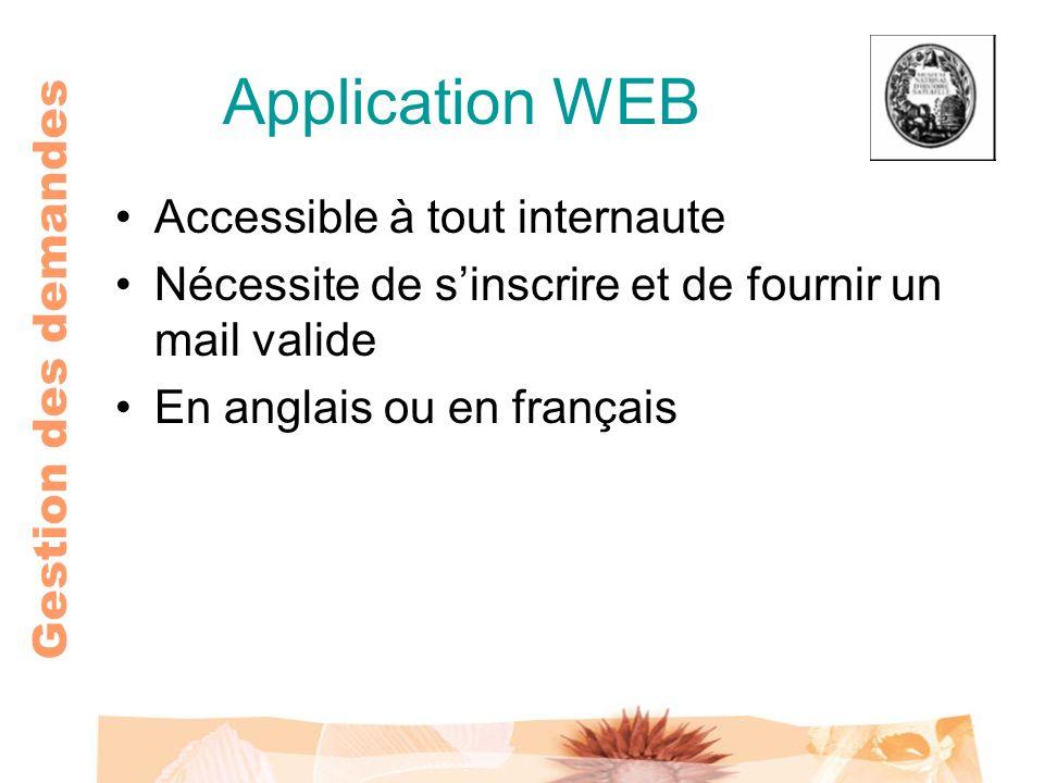 Gestion des demandes Application WEB Accessible à tout internaute Nécessite de sinscrire et de fournir un mail valide En anglais ou en français