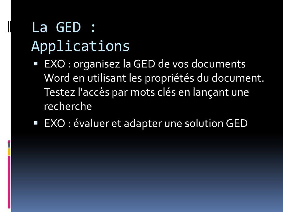 La GED : Applications EXO : organisez la GED de vos documents Word en utilisant les propriétés du document. Testez l'accès par mots clés en lançant un