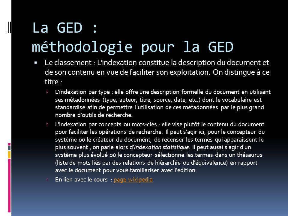 La GED : méthodologie pour la GED Le classement : L'indexation constitue la description du document et de son contenu en vue de faciliter son exploita