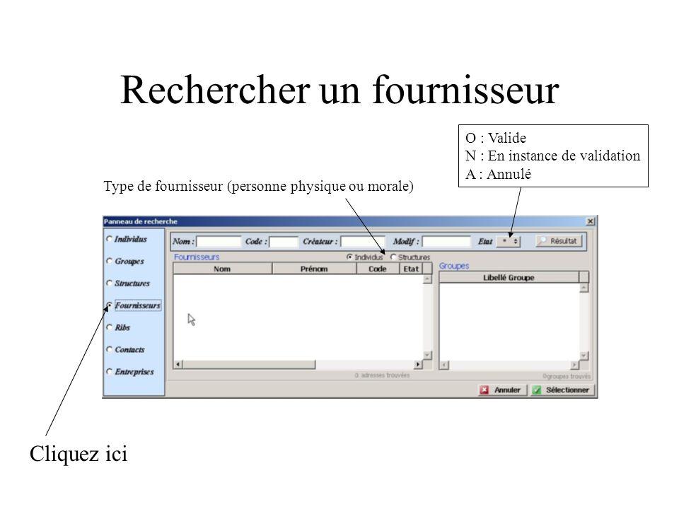 Rechercher un fournisseur Cliquez ici Type de fournisseur (personne physique ou morale) O : Valide N : En instance de validation A : Annulé