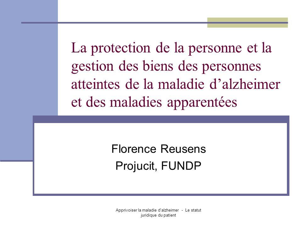 Apprivoiser la maladie d'alzheimer - Le statut juridique du patient La protection de la personne et la gestion des biens des personnes atteintes de la