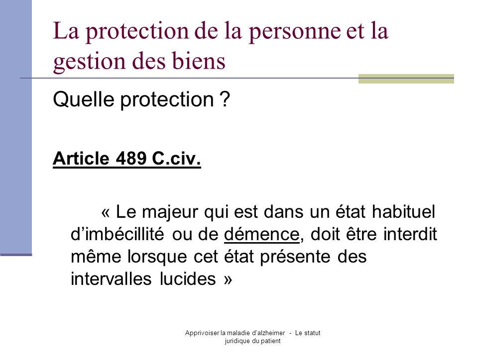 Apprivoiser la maladie d'alzheimer - Le statut juridique du patient La protection de la personne et la gestion des biens Quelle protection ? Article 4
