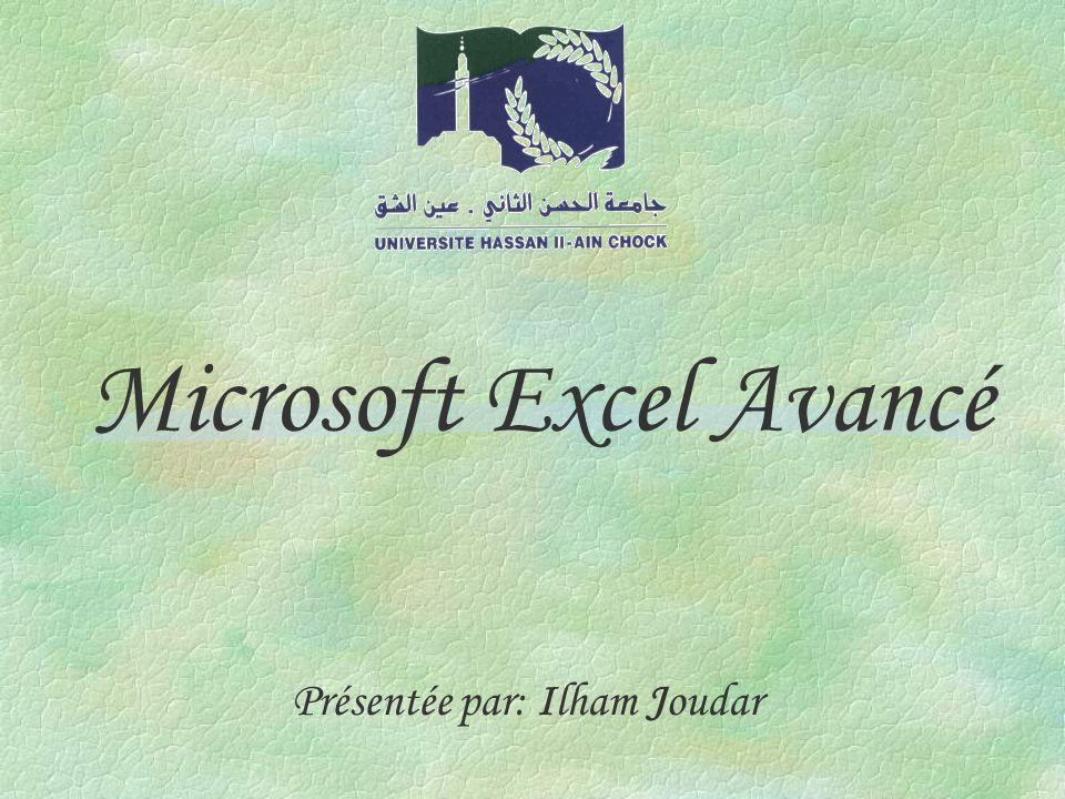 Microsoft Excel Avancé Présentée par: Ilham Joudar