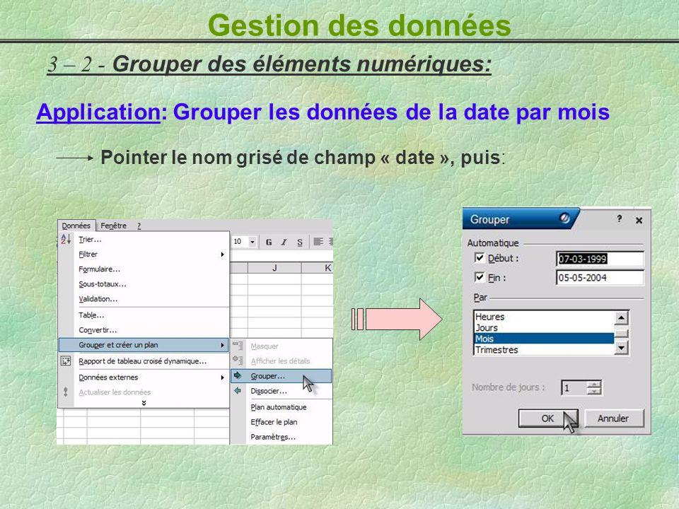 3 – 2 - Grouper des éléments numériques: Pointer le nom grisé de champ « date », puis: Application: Grouper les données de la date par mois Gestion de