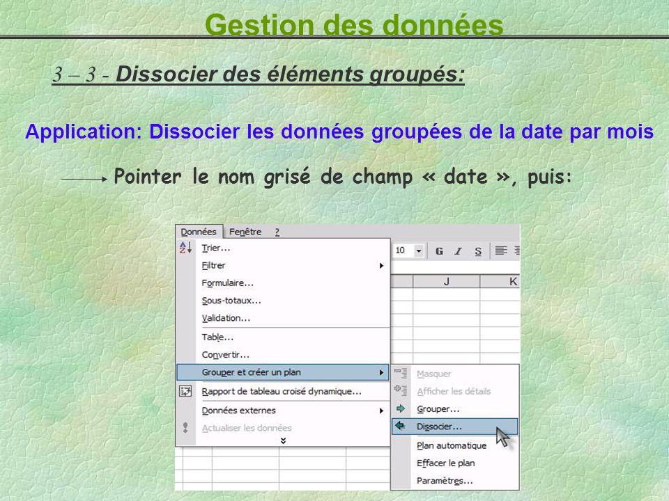 3 – 3 - Dissocier des éléments groupés: Application: Dissocier les données groupées de la date par mois Pointer le nom grisé de champ « date », puis: