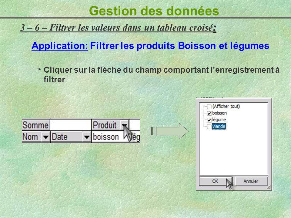 : 3 – 6 – Filtrer les valeurs dans un tableau croisé : Application: Filtrer les produits Boisson et légumes Cliquer sur la flèche du champ comportant