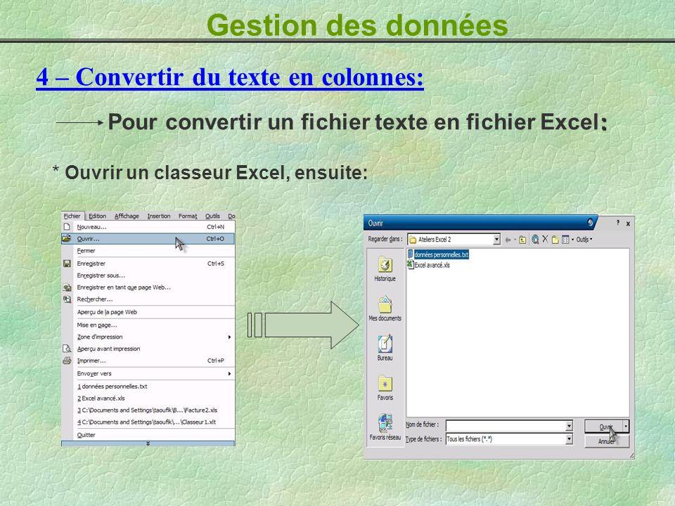 4 – Convertir du texte en colonnes: * Ouvrir un classeur Excel, ensuite: : Pour convertir un fichier texte en fichier Excel: Gestion des données