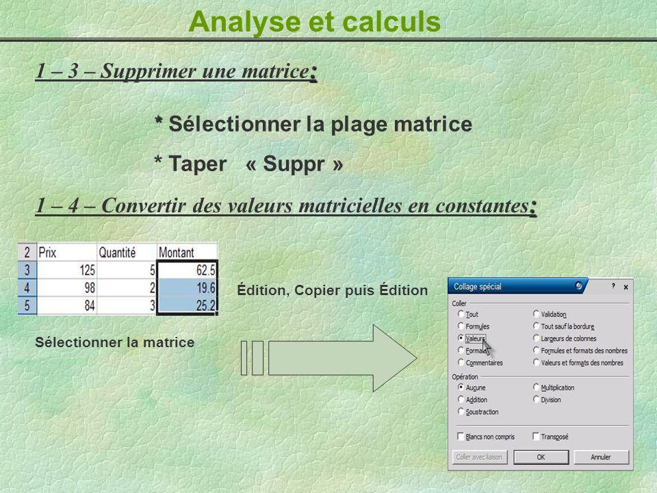Analyse et calculs : 1 – 3 – Supprimer une matrice : * * Sélectionner la plage matrice * Taper « Suppr » : 1 – 4 – Convertir des valeurs matricielles