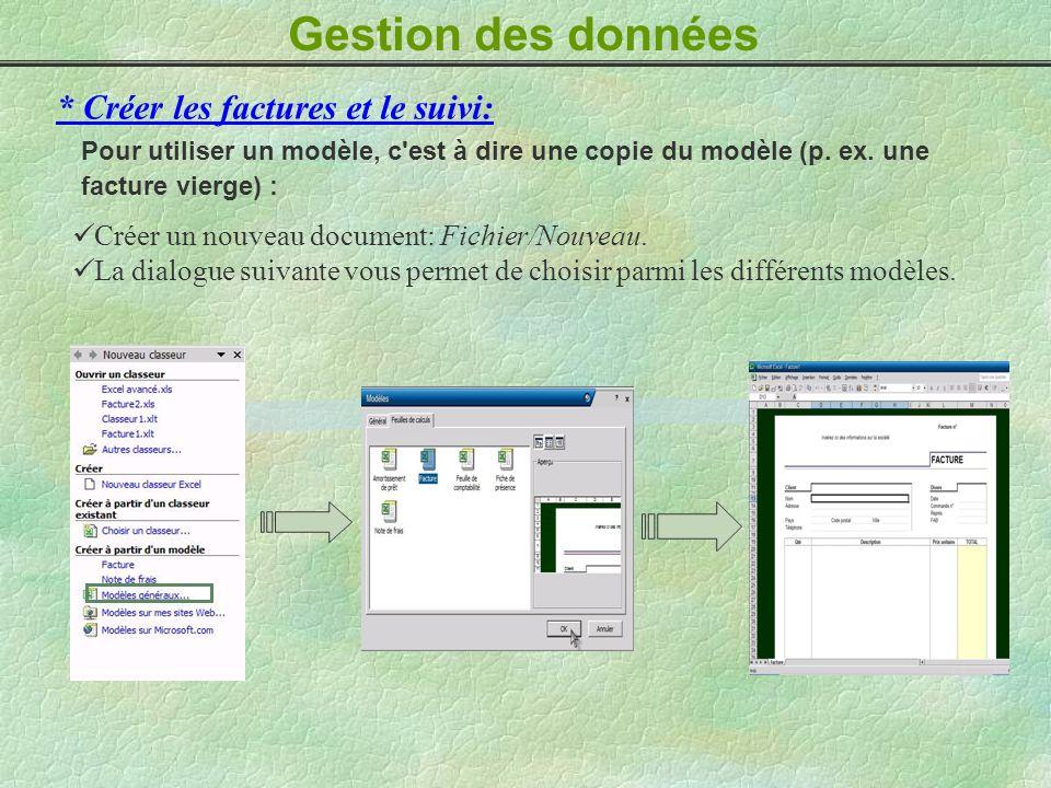 Gestion des données * Créer les factures et le suivi: Pour utiliser un modèle, c'est à dire une copie du modèle (p. ex. une facture vierge) : Créer un