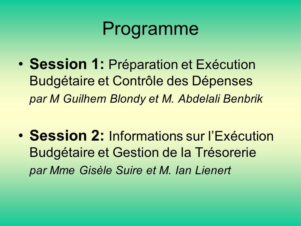 Programme Session 1: Préparation et Exécution Budgétaire et Contrôle des Dépenses par M Guilhem Blondy et M. Abdelali Benbrik Session 2: Informations