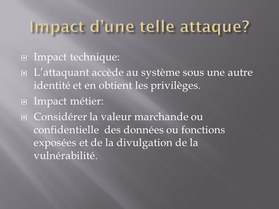 Impact technique: Lattaquant accède au système sous une autre identité et en obtient les privilèges. Impact métier: Considérer la valeur marchande ou