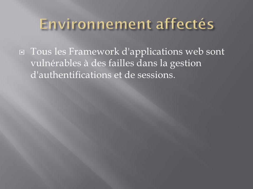 Tous les Framework d'applications web sont vulnérables à des failles dans la gestion d'authentifications et de sessions.