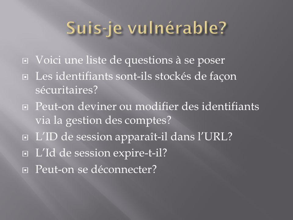 Voici une liste de questions à se poser Les identifiants sont-ils stockés de façon sécuritaires? Peut-on deviner ou modifier des identifiants via la g