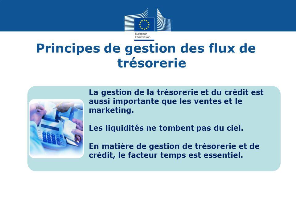 Principes de gestion des flux de trésorerie La gestion de la trésorerie et du crédit est aussi importante que les ventes et le marketing.