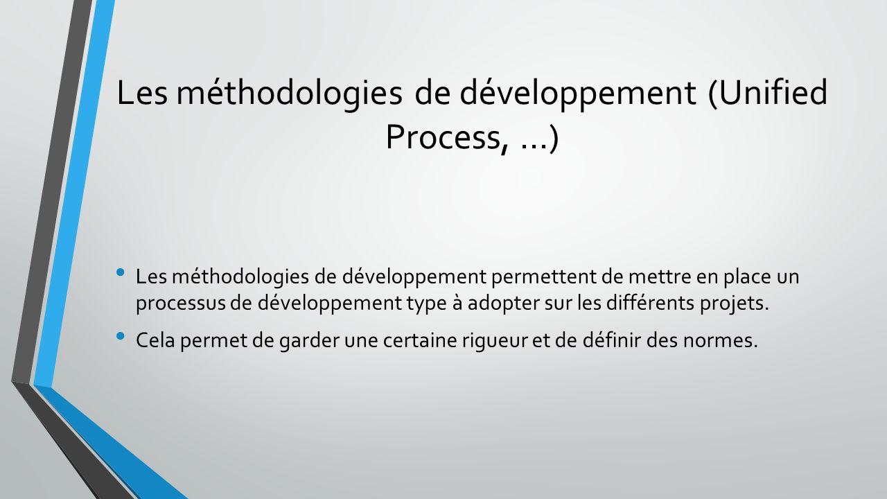 Les méthodologies de développement (Unified Process,...) Les méthodologies de développement permettent de mettre en place un processus de développement type à adopter sur les différents projets.