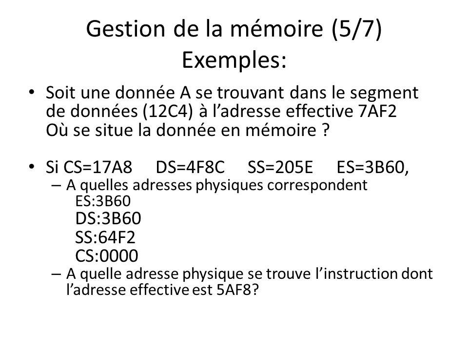 Gestion de la mémoire (5/7) Exemples: Soit une donnée A se trouvant dans le segment de données (12C4) à ladresse effective 7AF2 Où se situe la donnée