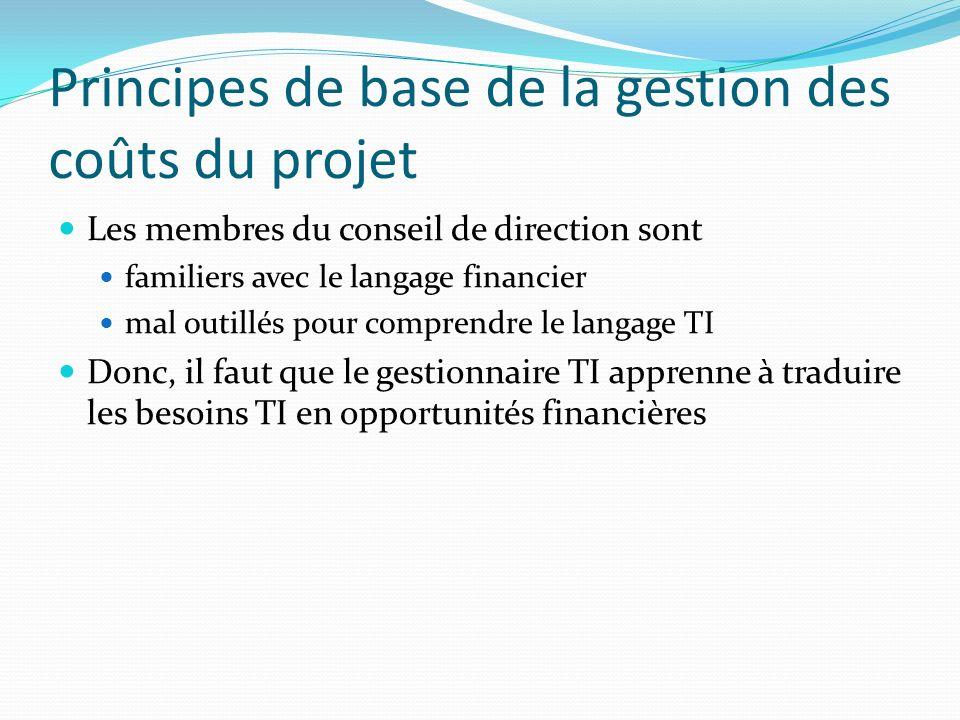 Principes de base de la gestion des coûts du projet Les membres du conseil de direction sont familiers avec le langage financier mal outillés pour com