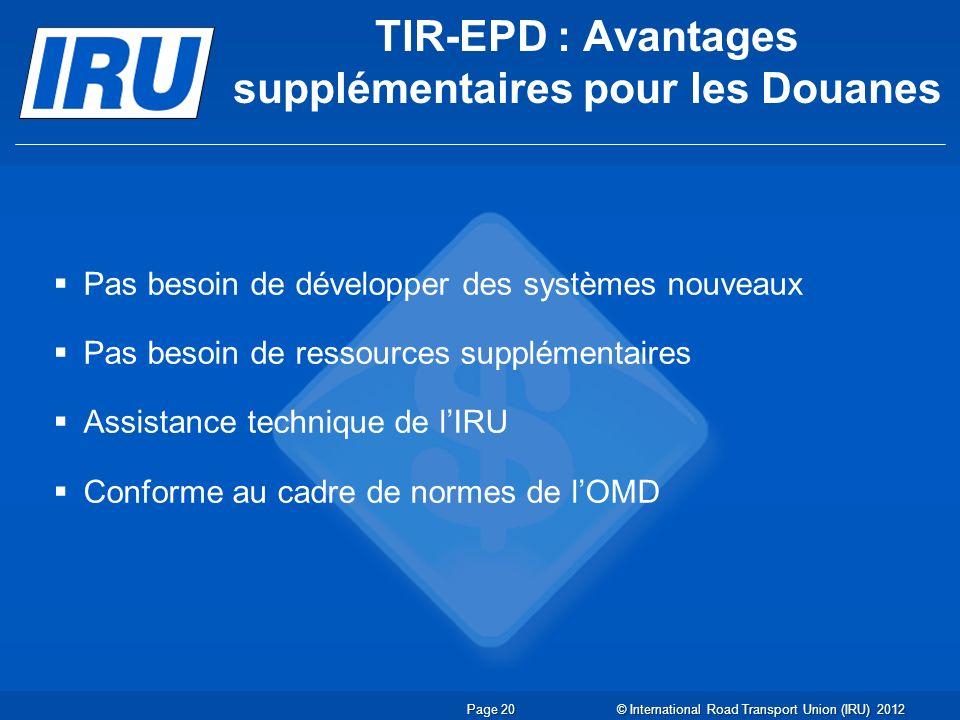 TIR-EPD : Avantages supplémentaires pour les Douanes Page 20 Pas besoin de développer des systèmes nouveaux Pas besoin de ressources supplémentaires A