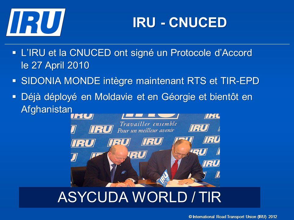 ASYCUDA WORLD / TIR IRU - CNUCED LIRU et la CNUCED ont signé un Protocole dAccord le 27 April 2010 LIRU et la CNUCED ont signé un Protocole dAccord le
