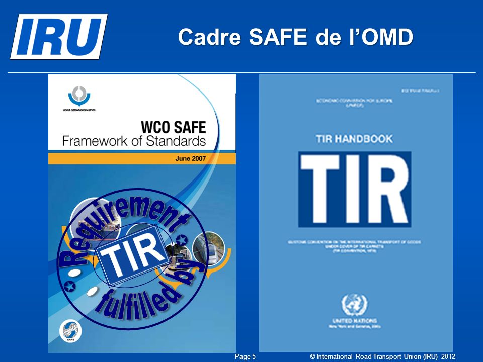 Cadre SAFE de lOMD Page 5 © International Road Transport Union (IRU) 2012