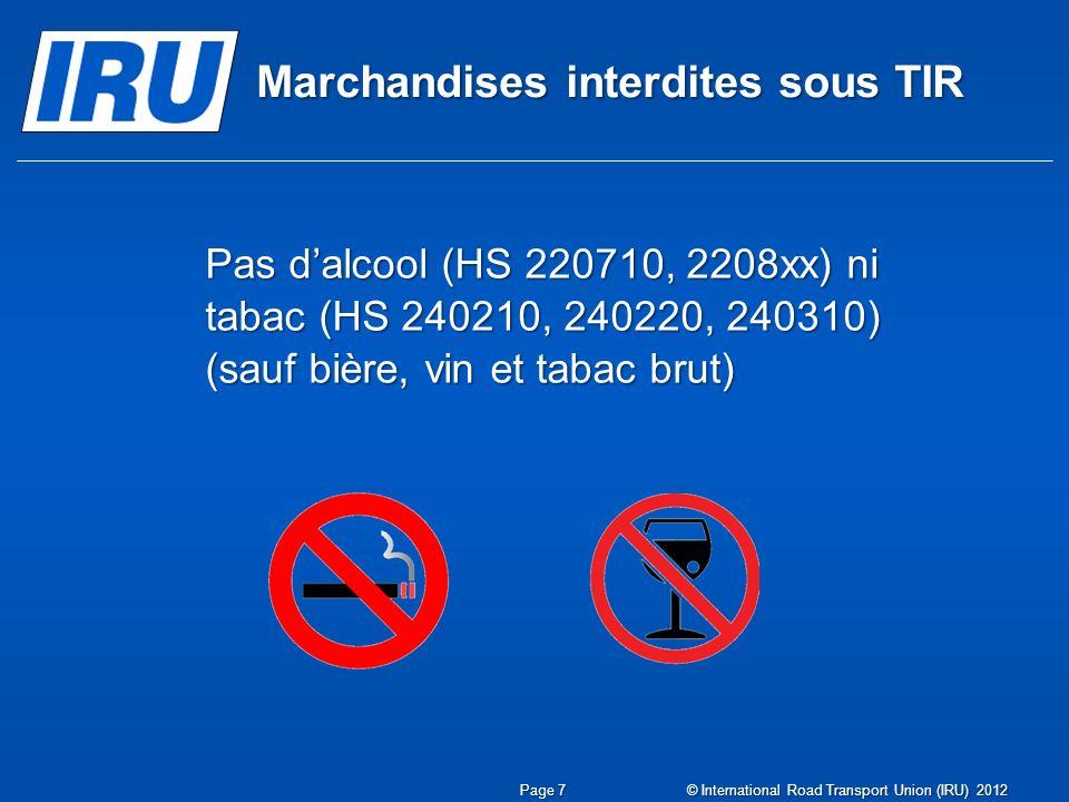 Marchandises interdites sous TIR Pas dalcool (HS 220710, 2208xx) ni tabac (HS 240210, 240220, 240310) (sauf bière, vin et tabac brut) Page 7 © Interna