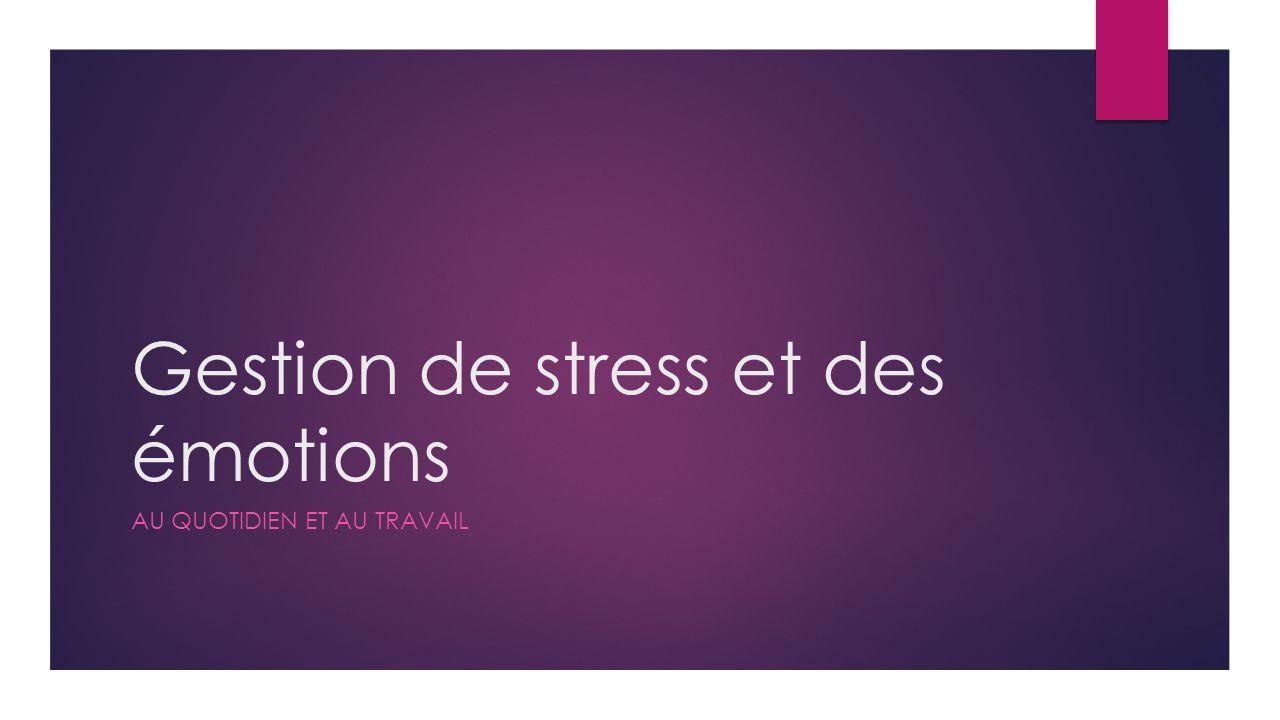 Gestion de stress et des émotions AU QUOTIDIEN ET AU TRAVAIL