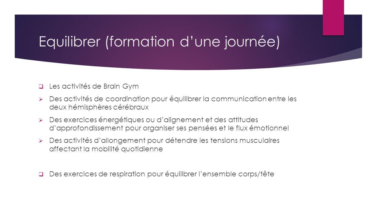 Equilibrer (formation dune journée) Les activités de Brain Gym Des activités de coordination pour équilibrer la communication entre les deux hémisphèr