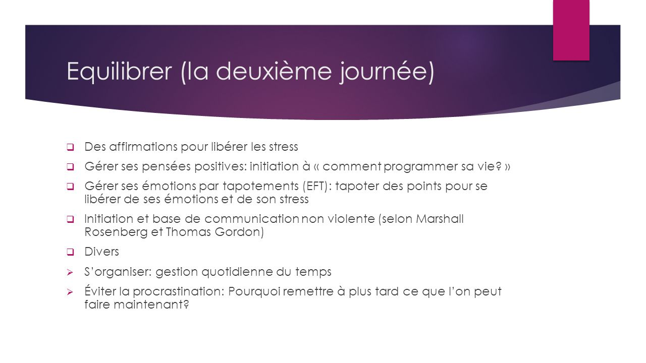 Equilibrer (la deuxième journée) Des affirmations pour libérer les stress Gérer ses pensées positives: initiation à « comment programmer sa vie? » Gér
