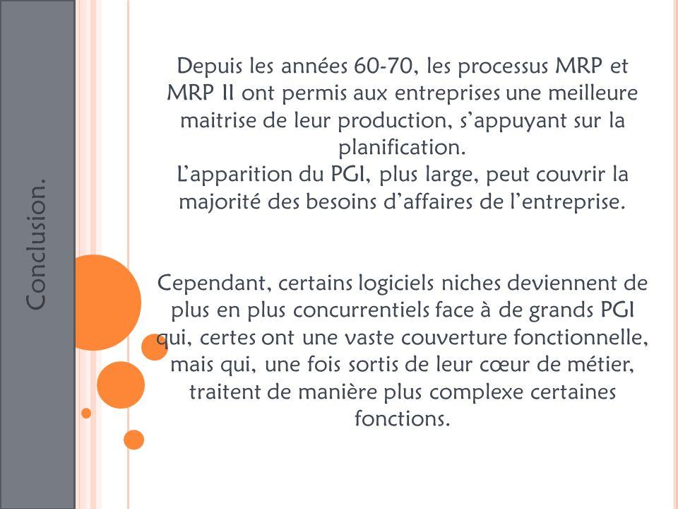 Conclusion. Depuis les années 60-70, les processus MRP et MRP II ont permis aux entreprises une meilleure maitrise de leur production, sappuyant sur l