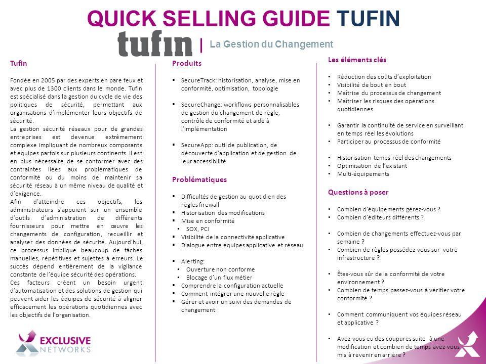 QUICK SELLING GUIDE TUFIN Tufin Fondée en 2005 par des experts en pare feux et avec plus de 1300 clients dans le monde.