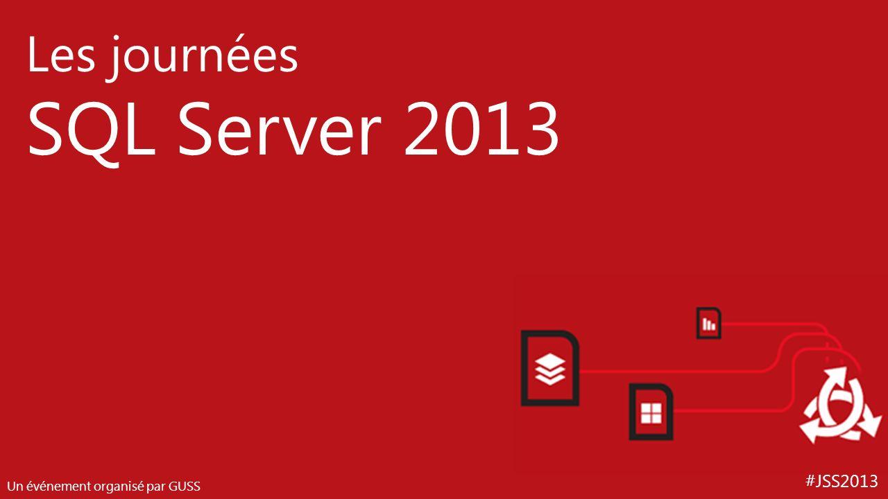 #JSS2013 Les journées SQL Server 2013 Un événement organisé par GUSS