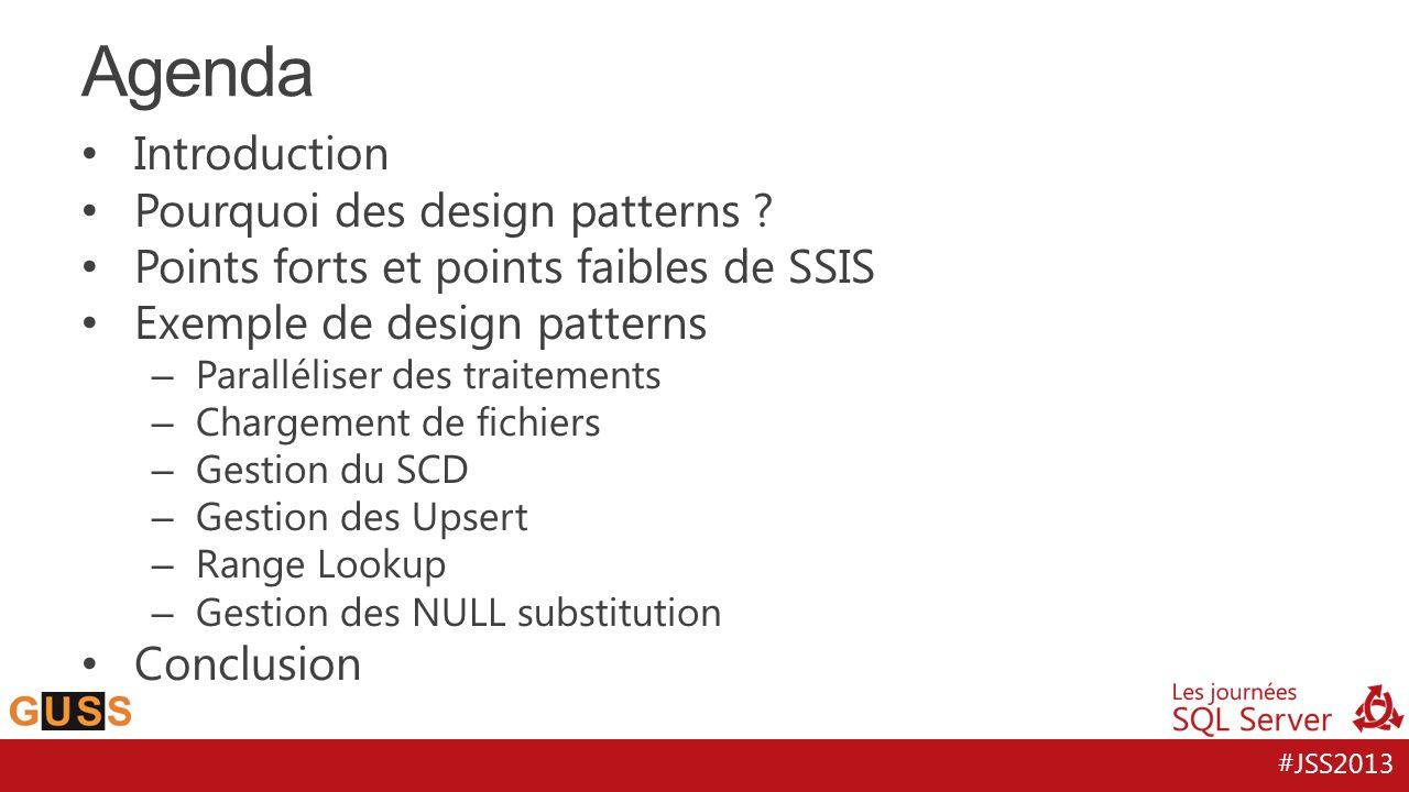 #JSS2013 Introduction Pourquoi des design patterns ? Points forts et points faibles de SSIS Exemple de design patterns – Paralléliser des traitements