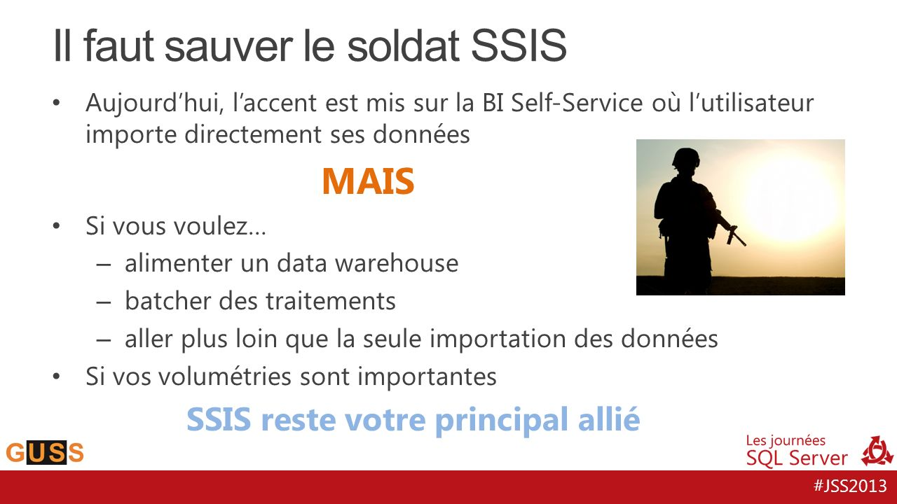 #JSS2013 Aujourdhui, laccent est mis sur la BI Self-Service où lutilisateur importe directement ses données MAIS Si vous voulez… – alimenter un data w