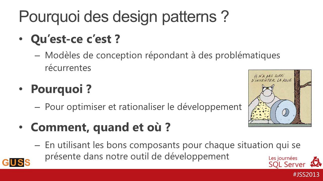#JSS2013 Quest-ce cest ? – Modèles de conception répondant à des problématiques récurrentes Pourquoi ? – Pour optimiser et rationaliser le développeme