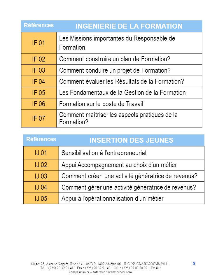 8 Références INGENIERIE DE LA FORMATION IF 01 Les Missions importantes du Responsable de Formation IF 02 Comment construire un plan de Formation? IF 0